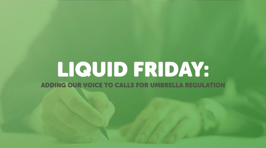 Liquid Friday: Adding our voice to calls for umbrella company regulation